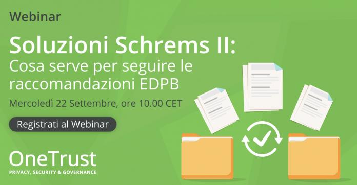 Webinar gratuito Schrems II: cosa serve per seguire le raccomandazioni dell'EDPB